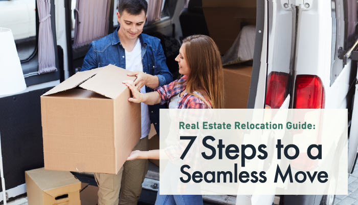 7 Steps to a Seamless Move: Real Estate Relocation Guide